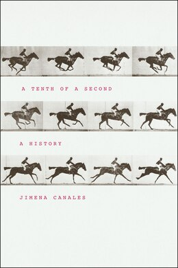 Book A Tenth of a Second: A History by Jimena Canales