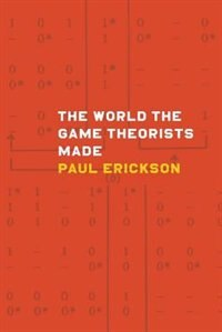 Book The World The Game Theorists Made by Paul Erickson