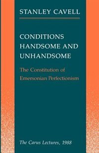 Book Conditions Handsome And Unhandsome: The Constitution of Emersonian Perfectionism:  The Carus… by Stanley Cavell