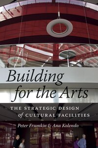 Building For The Arts: The Strategic Design Of Cultural Facilities