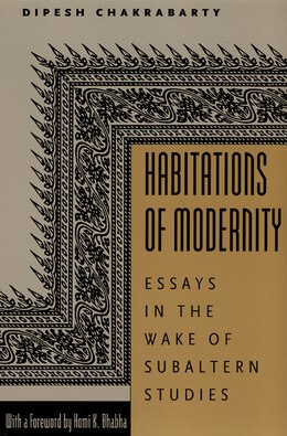 Book Habitations of Modernity: Essays in the Wake of Subaltern Studies by Dipesh Chakrabarty
