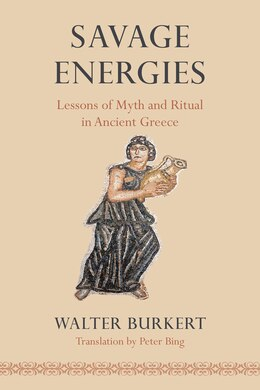 Book Savage Energies: Lessons Of Myth And Ritual In Ancient Greece by Walter Burkert