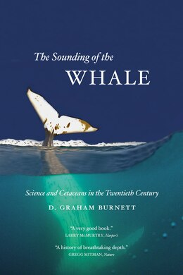 Book The Sounding Of The Whale: Science And Cetaceans In The Twentieth Century by D. Graham Burnett