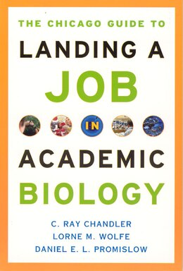 Book The Chicago Guide to Landing a Job in Academic Biology by C. Ray Chandler