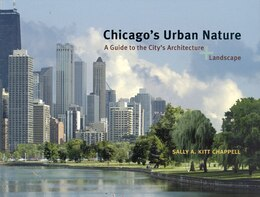 Book Chicago's Urban Nature: A Guide To The City's Architecture + Landscape by Sally A. Kitt Chappell