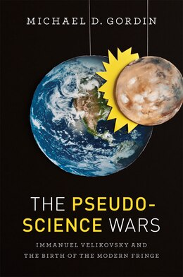 Book The Pseudoscience Wars: Immanuel Velikovsky And The Birth Of The Modern Fringe by Michael D. Gordin