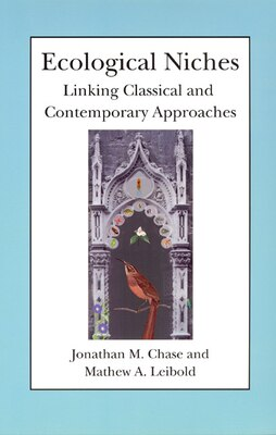 Book Ecological Niches: Linking Classical and Contemporary Approaches by Jonathan M. Chase