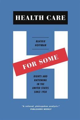 Book Health Care For Some: Rights And Rationing In The United States Since 1930 by Beatrix Hoffman