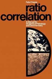 Book Ratio Correlation: A Manual for Students of Petrology and Geochemistry by Felix Chayes
