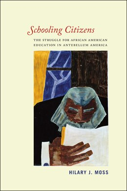 Book Schooling Citizens: The Struggle For African American Education In Antebellum America by Hilary J. Moss