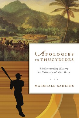 Book Apologies To Thucydides: Understanding History As Culture And Vice Versa by Marshall Sahlins