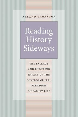 Book Reading History Sideways: The Fallacy And Enduring Impact Of The Developmental Paradigm On Family… by Arland Thornton