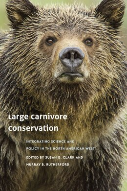Book Large Carnivore Conservation: Integrating Science And Policy In The North American West by Susan G. Clark