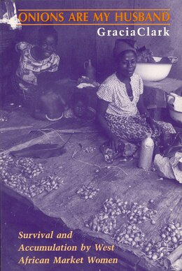 Book Onions Are My Husband: Survival and Accumulation by West African Market Women by Gracia Clark
