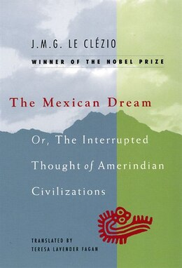 Book The Mexican Dream: Or, The Interrupted Thought of Amerindian Civilizations by J. M. G. Le Clézio