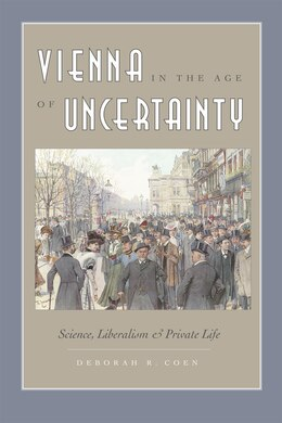 Book Vienna in the Age of Uncertainty: Science, Liberalism, and Private Life by Deborah R. Coen