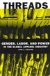 Threads: Gender, Labor, and Power in the Global Apparel Industry by Jane L. Collins