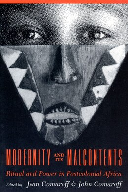 Book Modernity And Its Malcontents: Ritual and Power in Postcolonial Africa by Jean Comaroff