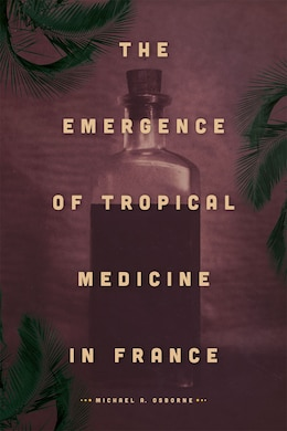 Book The Emergence Of Tropical Medicine In France by Michael A. Osborne