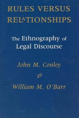 Book Rules Versus Relationships: The Ethnography of Legal Discourse by John M. Conley