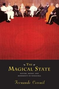 Book The Magical State: Nature, Money, and Modernity in Venezuela by Fernando Coronil