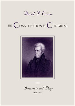 Book The Constitution In Congress: Democrats And Whigs, 1829-1861 by David P. Currie