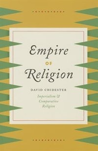 Book Empire Of Religion: Imperialism And Comparative Religion by David Chidester