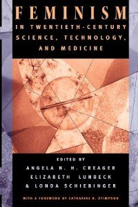 Book Feminism in Twentieth-Century Science, Technology, and Medicine by Angela N. H. Creager