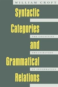Book Syntactic Categories And Grammatical Relations: The Cognitive Organization of Information by William Croft