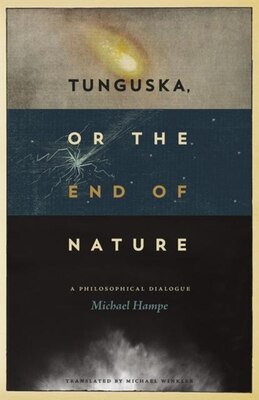 Book Tunguska, Or The End Of Nature: A Philosophical Dialogue by Michael Hampe