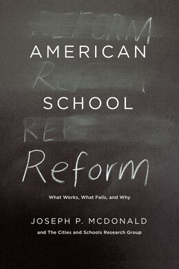 Book American School Reform: What Works, What Fails, And Why by Joseph P. McDonald