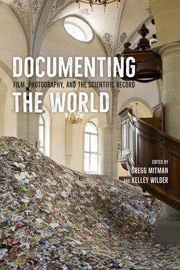 Book Documenting The World: Film, Photography, And The Scientific Record by Gregg Mitman