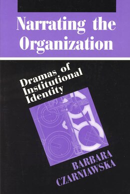 Book Narrating The Organization: Dramas of Institutional Identity by Barbara Czarniawska