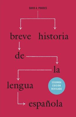 Book Breve Historia De La Lengua Española: Segunda Edición Revisada by David A. Pharies