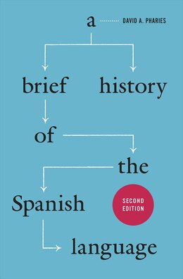 Book A Brief History Of The Spanish Language: Second Edition by David A. Pharies