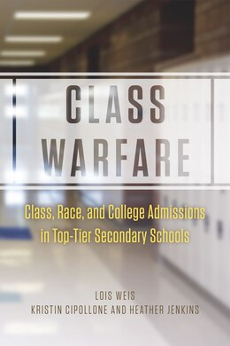 Book Class Warfare: Class, Race, And College Admissions In Top-tier Secondary Schools by Lois Weis