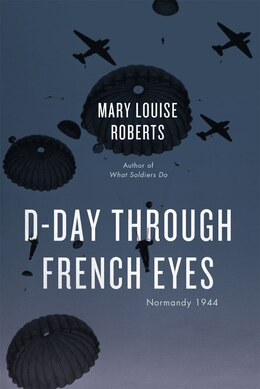 Book D-day Through French Eyes: Normandy 1944 by Mary Louise Roberts