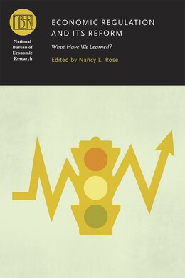 Book Economic Regulation And Its Reform: What Have We Learned? by Nancy L. Rose