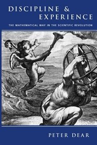 Book Discipline And Experience: The Mathematical Way in the Scientific Revolution by Peter Dear