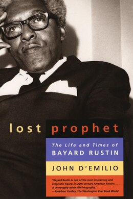 Book Lost Prophet: The Life And Times Of Bayard Rustin by John D'Emilio