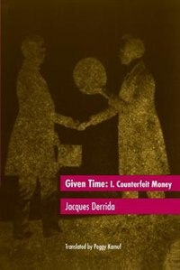 Book Given Time: I.  Counterfeit Money by Jacques Derrida