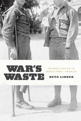 Book War's Waste: Rehabilitation In World War I America by Beth Linker