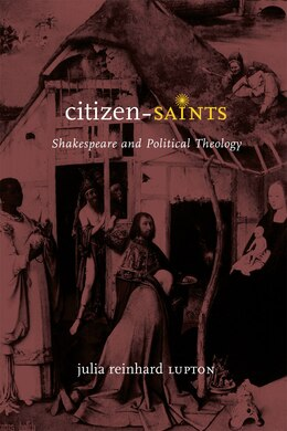 Book Citizen-saints: Shakespeare And Political Theology by Julia Reinhard Lupton