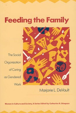 Book Feeding The Family: The Social Organization of Caring as Gendered Work by Marjorie L. Devault