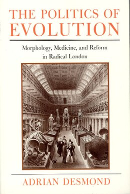 Book The Politics Of Evolution: Morphology, Medicine, and Reform in Radical London by Adrian Desmond