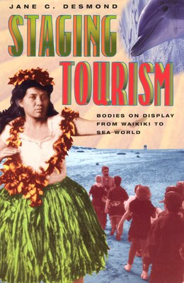Book Staging Tourism: Bodies on Display from Waikiki to Sea World by Jane C. Desmond