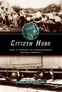 Book Citizen Hobo: How a Century of Homelessness Shaped America by Todd DePastino