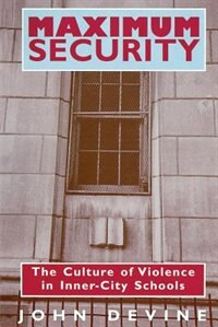 Book Maximum Security: The Culture of Violence in Inner-City Schools by John Devine