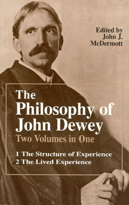 Book The Philosophy of John Dewey: Volume 1. The Structure of Experience.  Volume 2: The Lived Experience by John Dewey