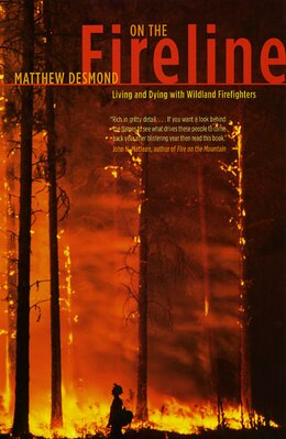 Book On the Fireline: Living and Dying with Wildland Firefighters by Matthew Desmond
